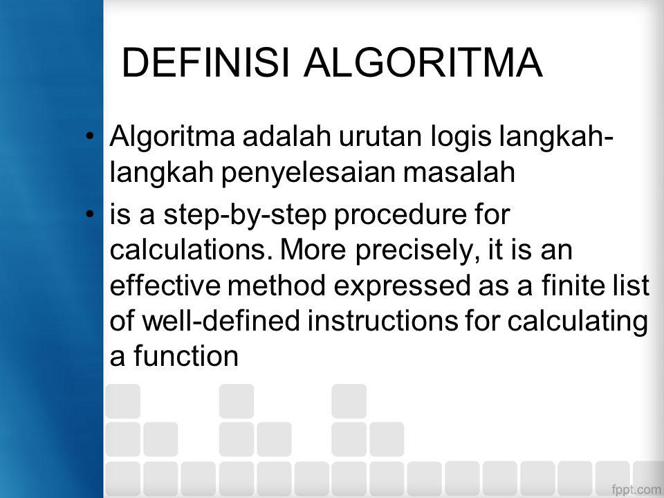 DEFINISI ALGORITMA Algoritma adalah urutan logis langkah-langkah penyelesaian masalah.