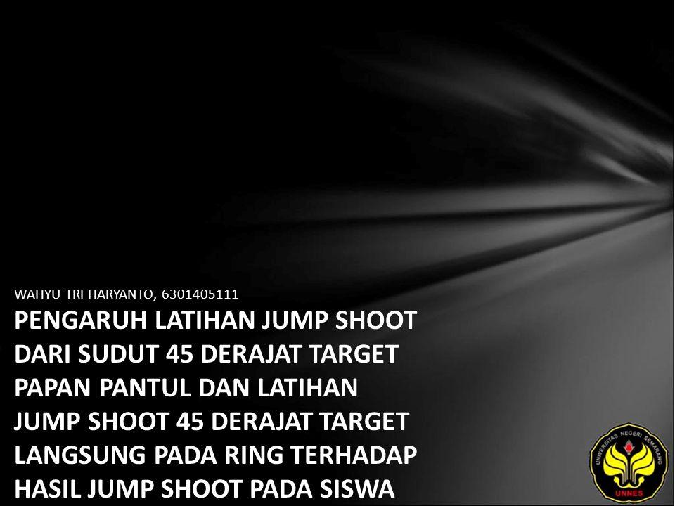 WAHYU TRI HARYANTO, 6301405111 PENGARUH LATIHAN JUMP SHOOT DARI SUDUT 45 DERAJAT TARGET PAPAN PANTUL DAN LATIHAN JUMP SHOOT 45 DERAJAT TARGET LANGSUNG PADA RING TERHADAP HASIL JUMP SHOOT PADA SISWA PUTRA PESERTA EKSTRA KURIKULER BOLABASKET SMA NEGERI 2 KENDAL TAHUN 2009/2010