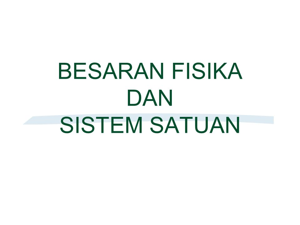 BESARAN FISIKA DAN SISTEM SATUAN