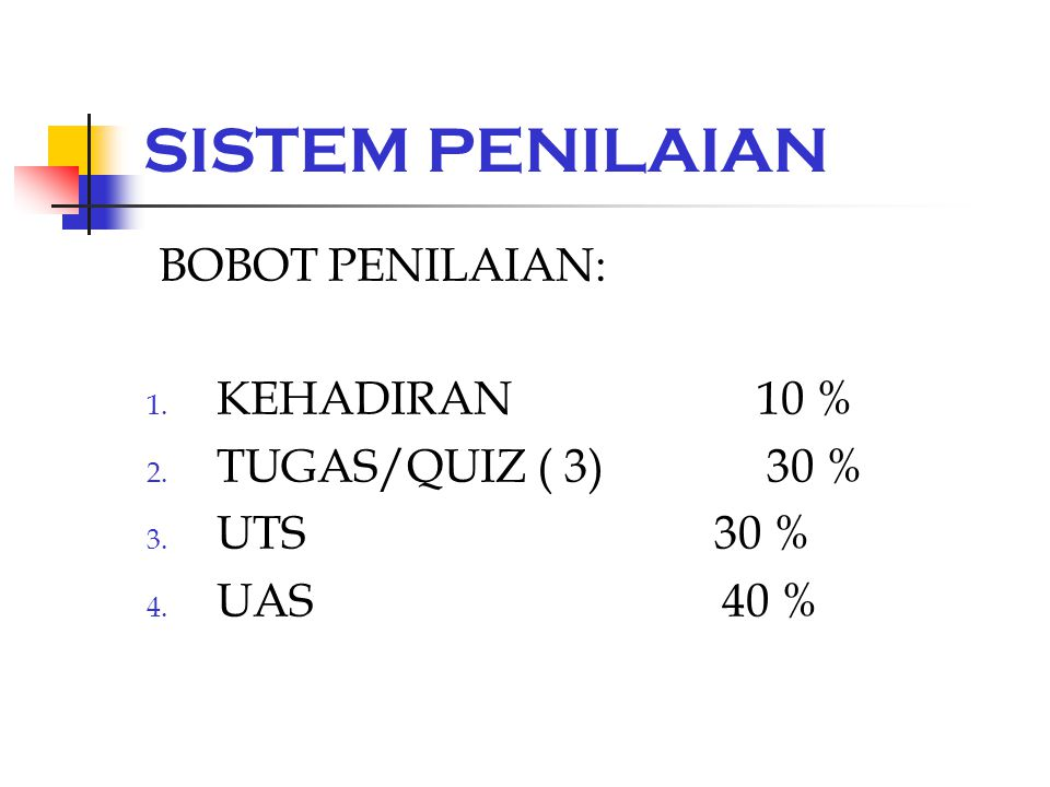 SISTEM PENILAIAN BOBOT PENILAIAN: KEHADIRAN 10 % TUGAS/QUIZ ( 3) 30 %