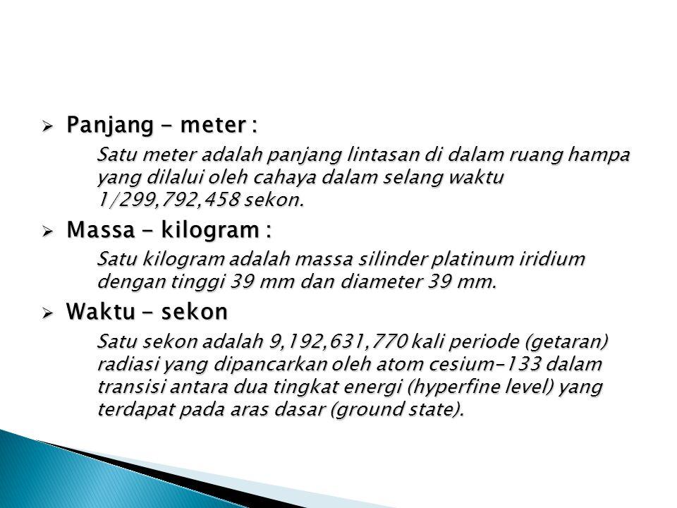 Panjang - meter : Massa - kilogram : Waktu - sekon