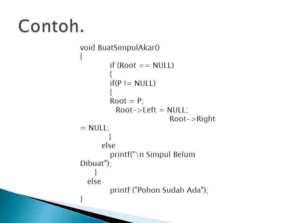 Contoh. void BuatSimpulAkar() { if (Root == NULL) if(P != NULL)