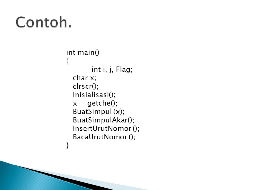 Contoh. int main() { int i, j, Flag; char x; clrscr(); Inisialisasi();