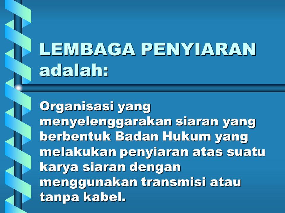 LEMBAGA PENYIARAN adalah: