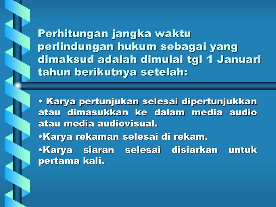 Perhitungan jangka waktu perlindungan hukum sebagai yang dimaksud adalah dimulai tgl 1 Januari tahun berikutnya setelah: