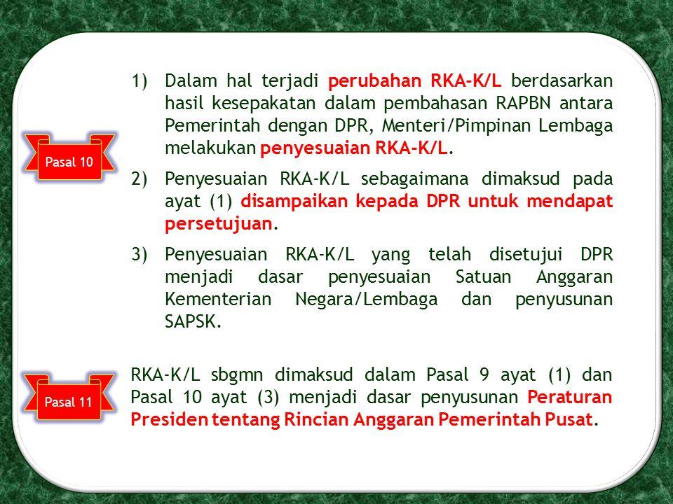 Dalam hal terjadi perubahan RKA-K/L berdasarkan hasil kesepakatan dalam pembahasan RAPBN antara Pemerintah dengan DPR, Menteri/Pimpinan Lembaga melakukan penyesuaian RKA-K/L.