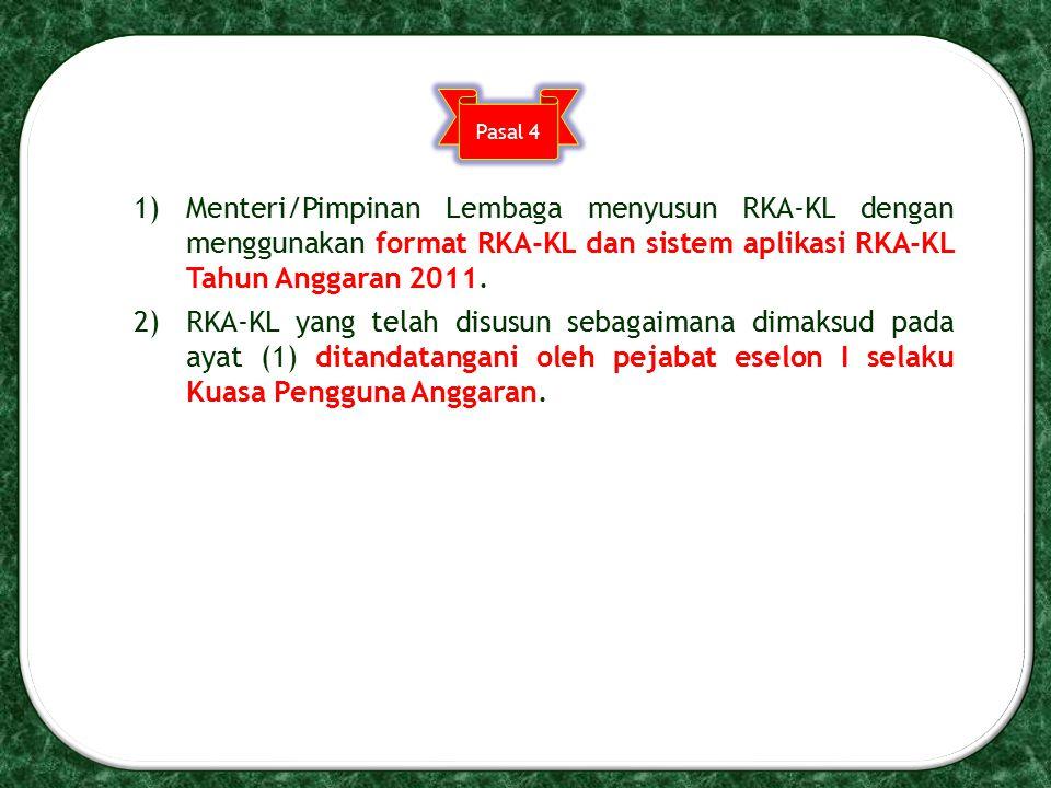 Pasal 4 Menteri/Pimpinan Lembaga menyusun RKA-KL dengan menggunakan format RKA-KL dan sistem aplikasi RKA-KL Tahun Anggaran 2011.
