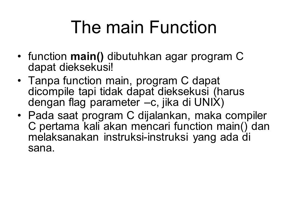 The main Function function main() dibutuhkan agar program C dapat dieksekusi!