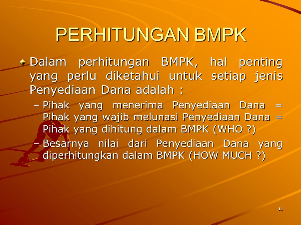 PERHITUNGAN BMPK Dalam perhitungan BMPK, hal penting yang perlu diketahui untuk setiap jenis Penyediaan Dana adalah :