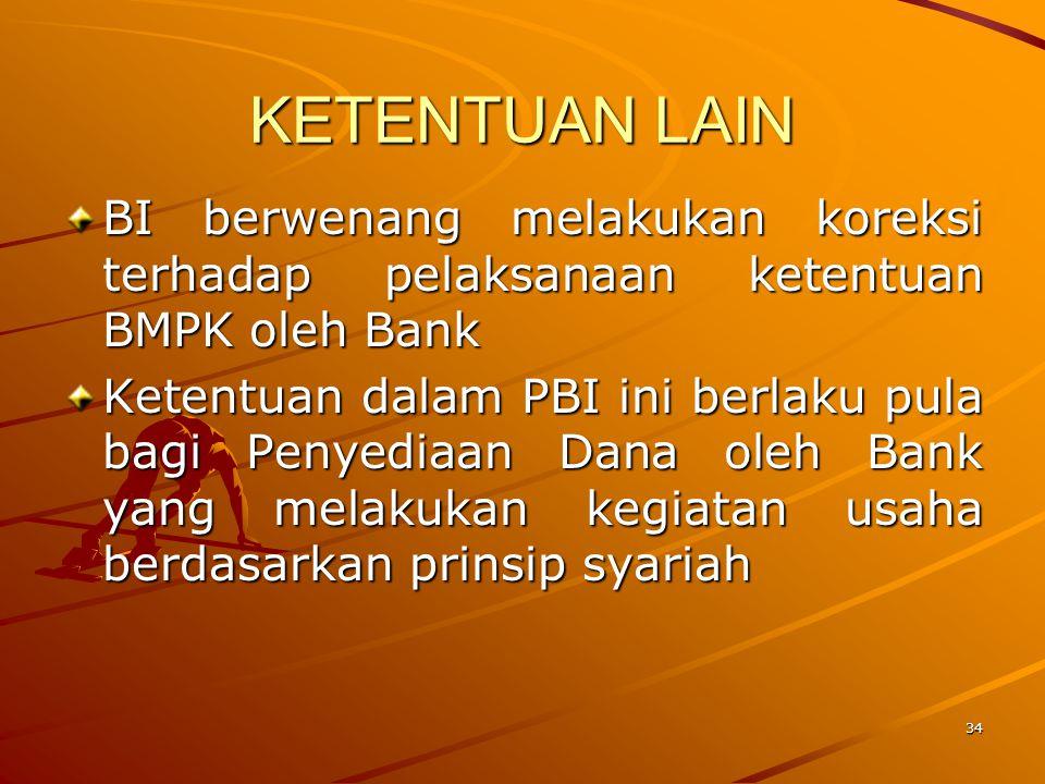 KETENTUAN LAIN BI berwenang melakukan koreksi terhadap pelaksanaan ketentuan BMPK oleh Bank.