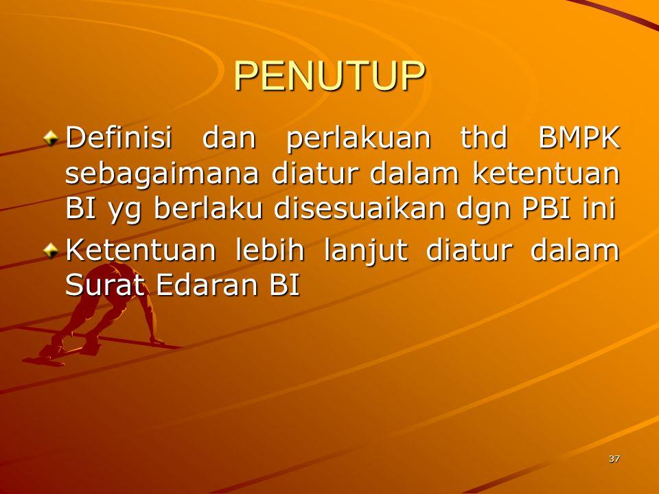 PENUTUP Definisi dan perlakuan thd BMPK sebagaimana diatur dalam ketentuan BI yg berlaku disesuaikan dgn PBI ini.