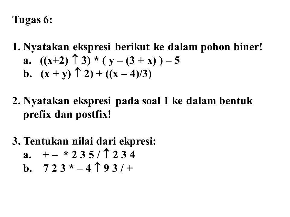 Tugas 6: Nyatakan ekspresi berikut ke dalam pohon biner! a. ((x+2)  3) * ( y – (3 + x) ) – 5. b. (x + y)  2) + ((x – 4)/3)