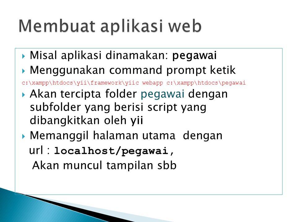 Membuat aplikasi web Misal aplikasi dinamakan: pegawai