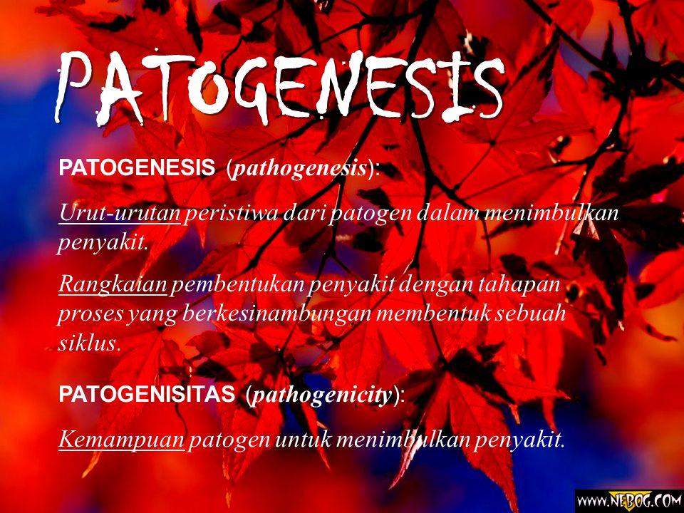 PATOGENESIS PATOGENESIS (pathogenesis): Urut-urutan peristiwa dari patogen dalam menimbulkan penyakit.