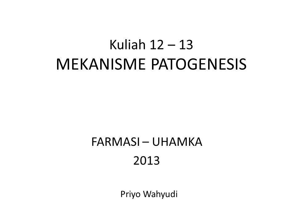 Kuliah 12 – 13 MEKANISME PATOGENESIS
