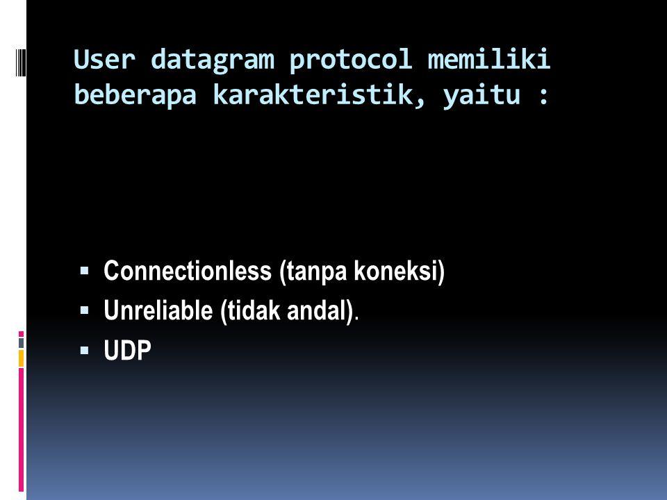User datagram protocol memiliki beberapa karakteristik, yaitu :