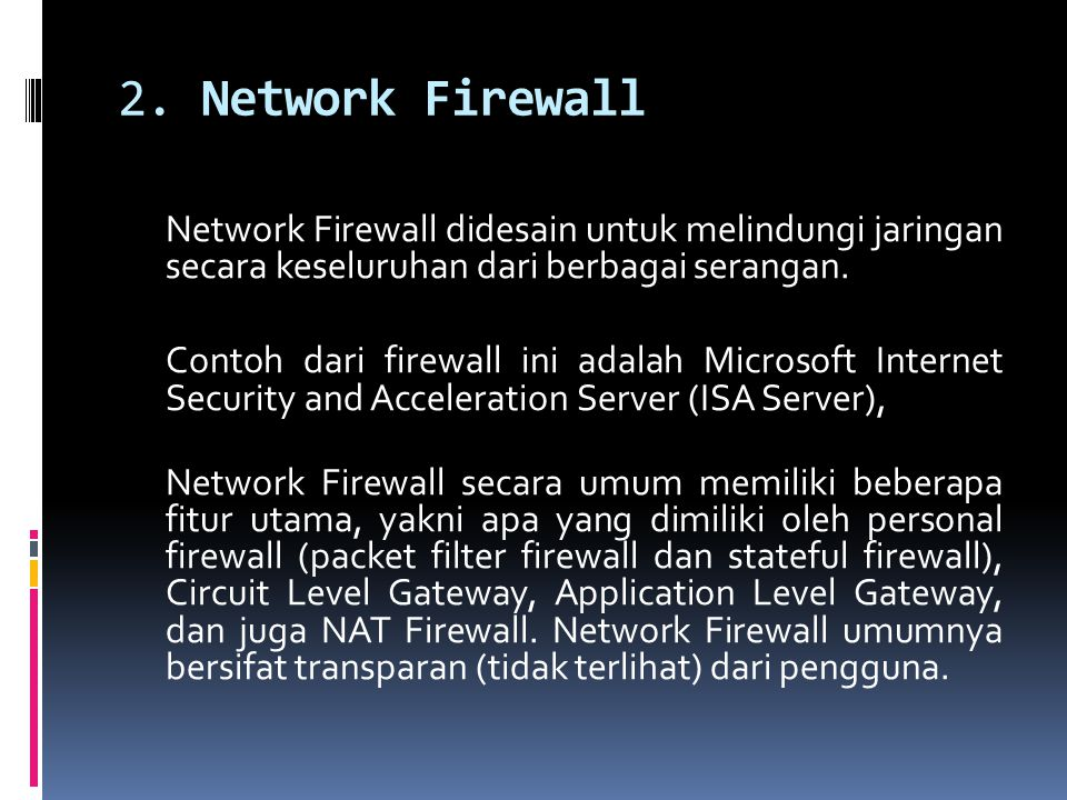 2. Network Firewall Network Firewall didesain untuk melindungi jaringan secara keseluruhan dari berbagai serangan.