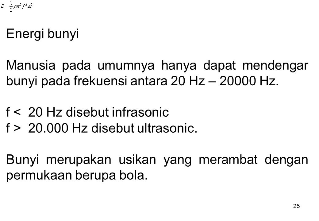 f < 20 Hz disebut infrasonic f > 20.000 Hz disebut ultrasonic.