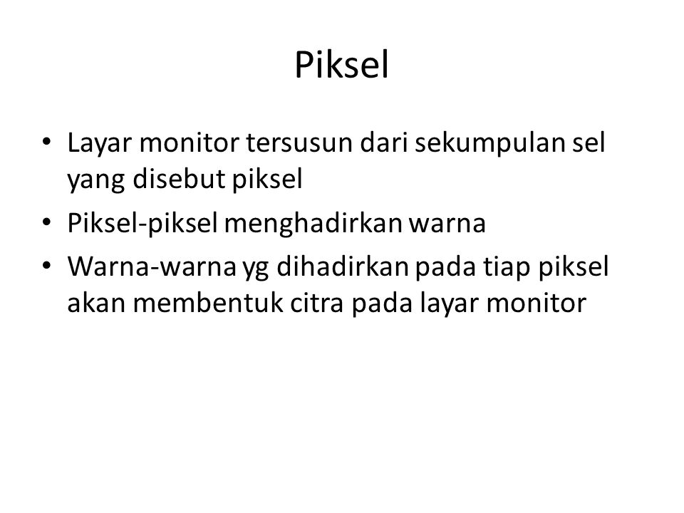 Piksel Layar monitor tersusun dari sekumpulan sel yang disebut piksel