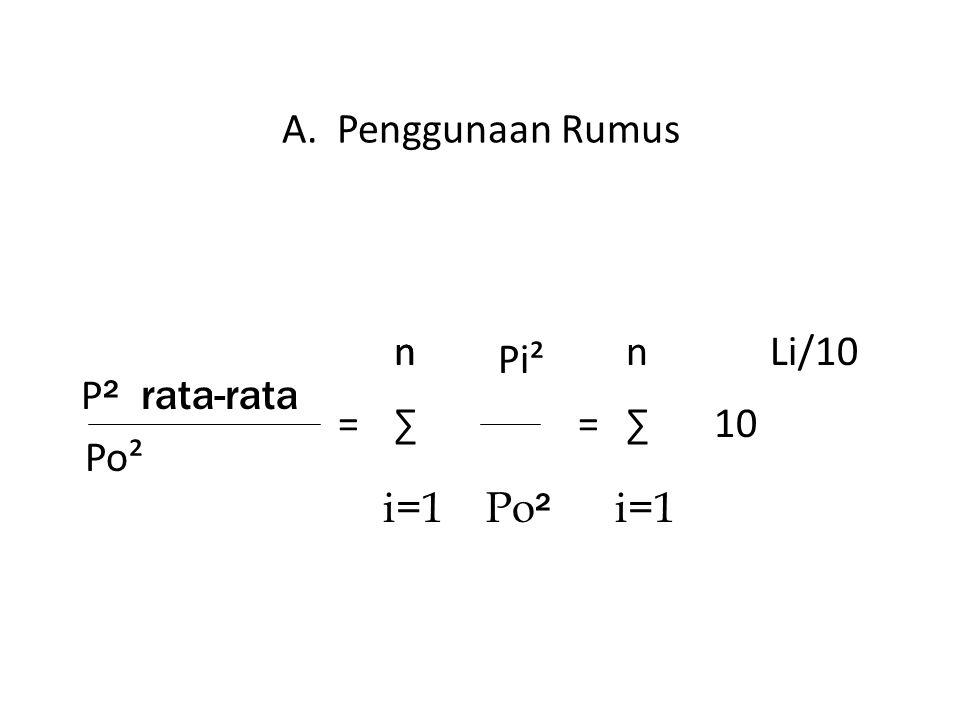 A. Penggunaan Rumus Po² i=1 Po² i=1 n n n Li/10 Pi² = ∑ = ∑ 10