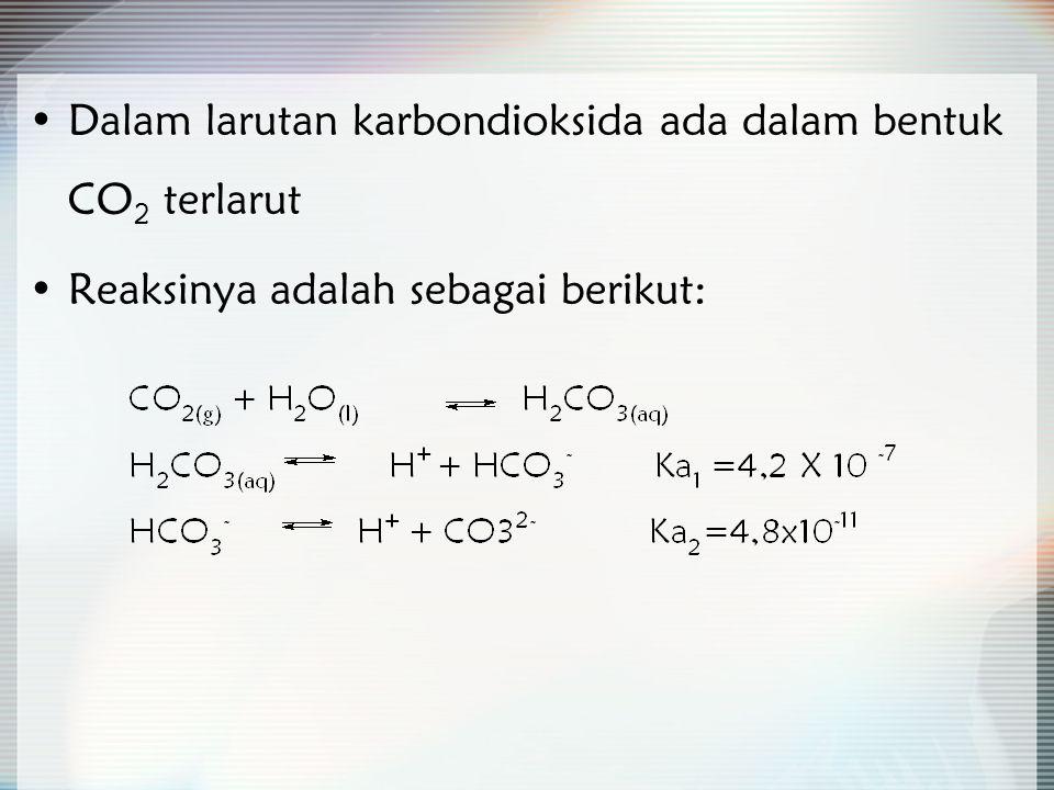 Dalam larutan karbondioksida ada dalam bentuk CO2 terlarut