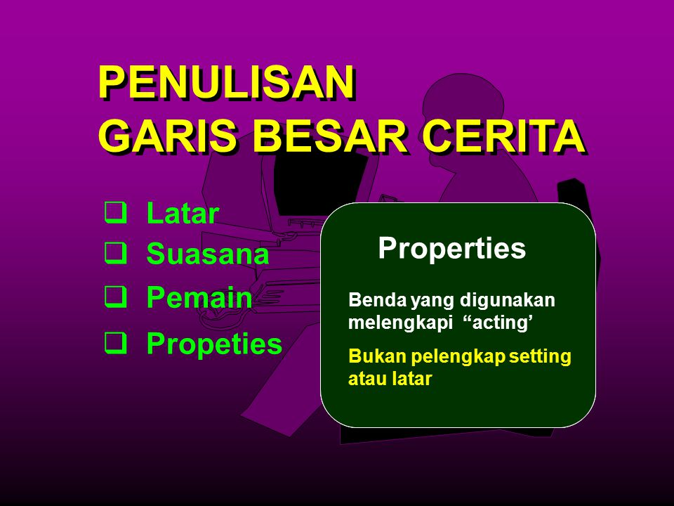 PENULISAN GARIS BESAR CERITA Latar Properties Suasana Pemain Propeties