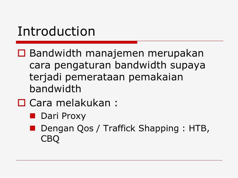 Introduction Bandwidth manajemen merupakan cara pengaturan bandwidth supaya terjadi pemerataan pemakaian bandwidth.