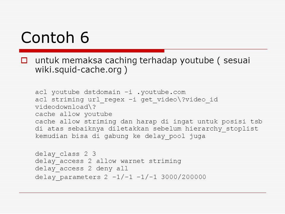 Contoh 6 untuk memaksa caching terhadap youtube ( sesuai wiki.squid-cache.org )