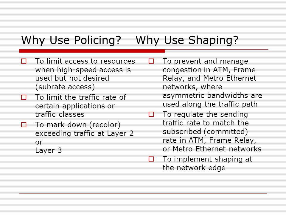 Why Use Policing Why Use Shaping