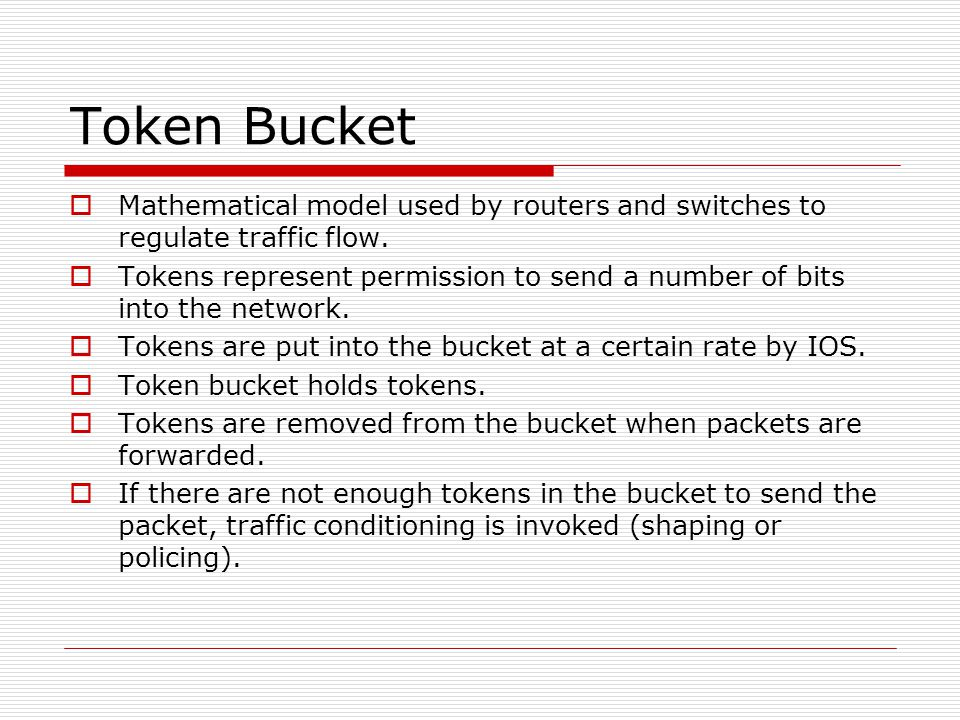Token Bucket Mathematical model used by routers and switches to regulate traffic flow.