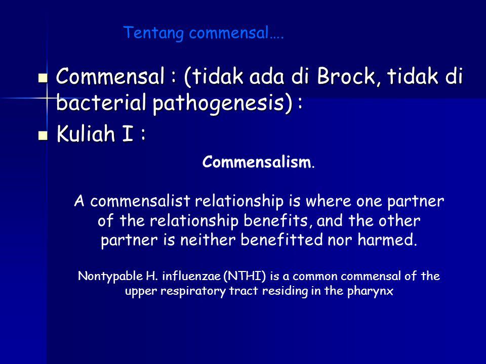 Commensal : (tidak ada di Brock, tidak di bacterial pathogenesis) :