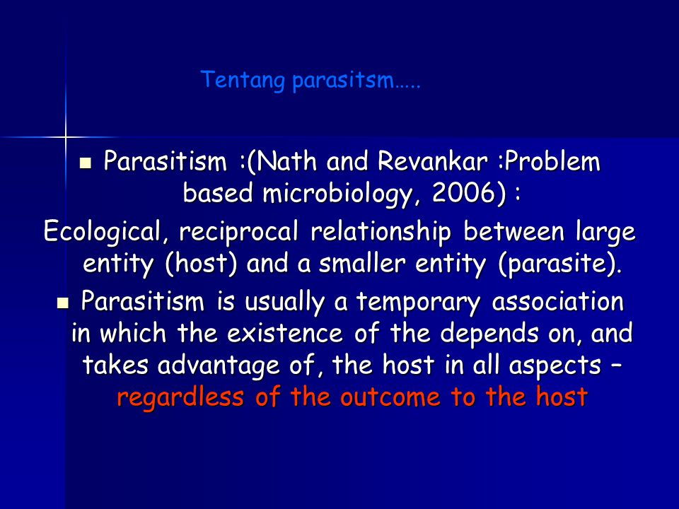 Parasitism :(Nath and Revankar :Problem based microbiology, 2006) :