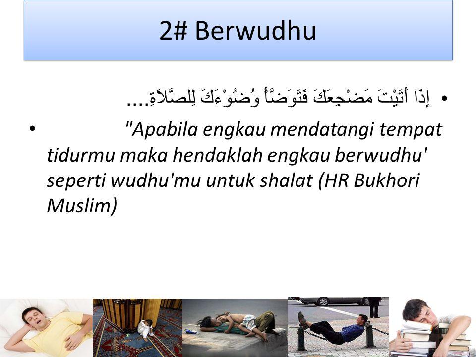 2# Berwudhu إِذَا أَتَيْتَ مَضْجِعَكَ فَتَوَضَّأْ وُضُوْءَكَ لِلصَّلاَةِ....