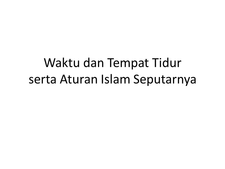 Waktu dan Tempat Tidur serta Aturan Islam Seputarnya