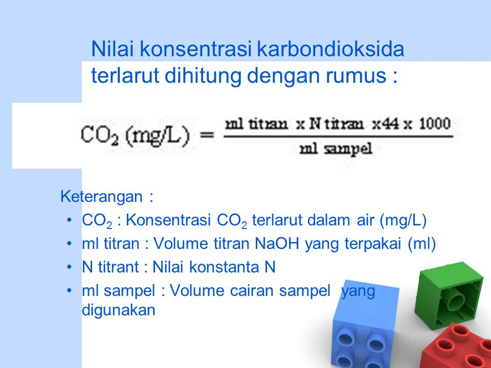 Nilai konsentrasi karbondioksida terlarut dihitung dengan rumus :
