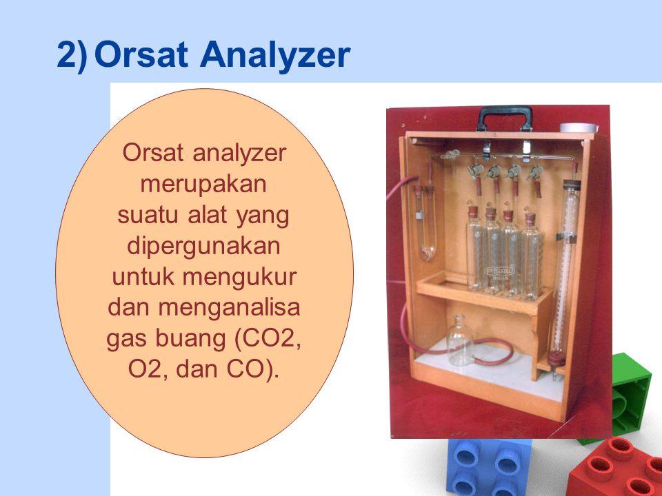 Orsat Analyzer Orsat analyzer merupakan suatu alat yang dipergunakan untuk mengukur dan menganalisa gas buang (CO2, O2, dan CO).
