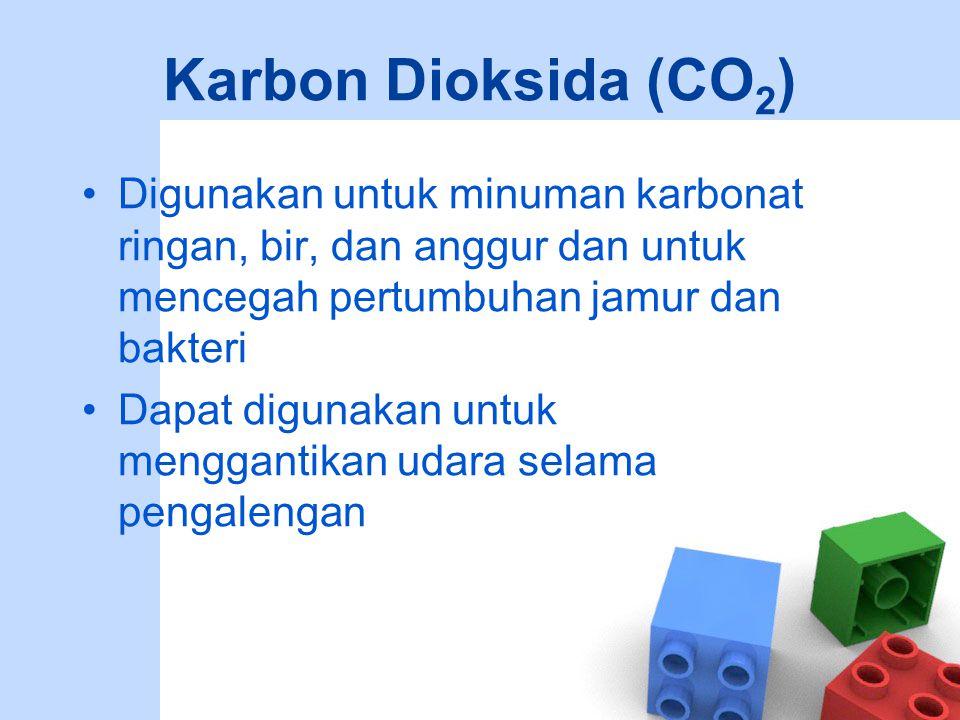 Karbon Dioksida (CO2) Digunakan untuk minuman karbonat ringan, bir, dan anggur dan untuk mencegah pertumbuhan jamur dan bakteri.