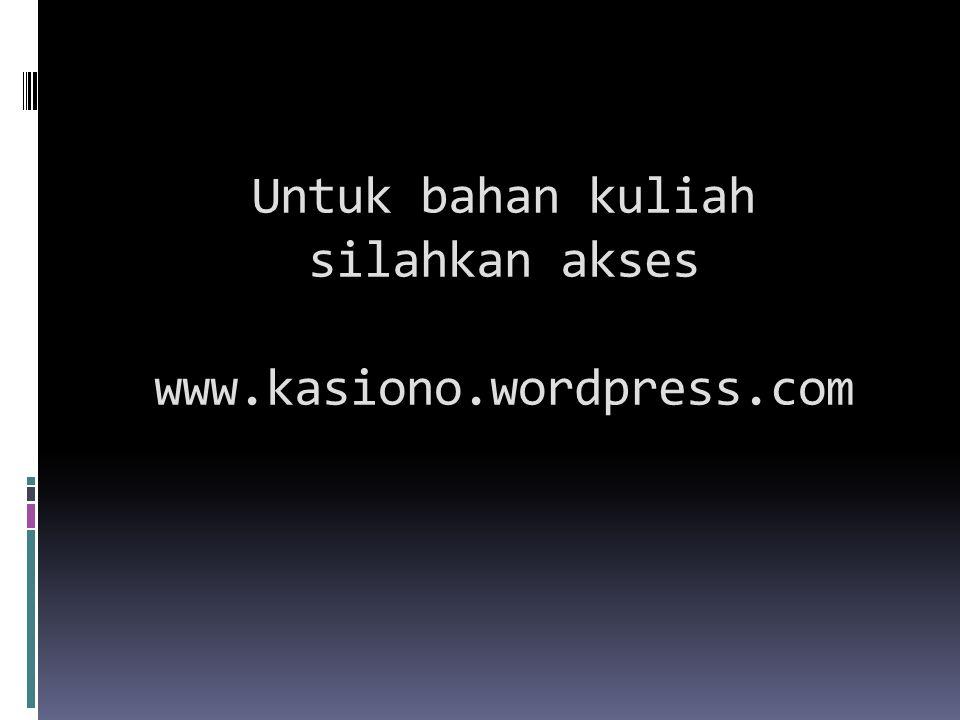 Untuk bahan kuliah silahkan akses www.kasiono.wordpress.com