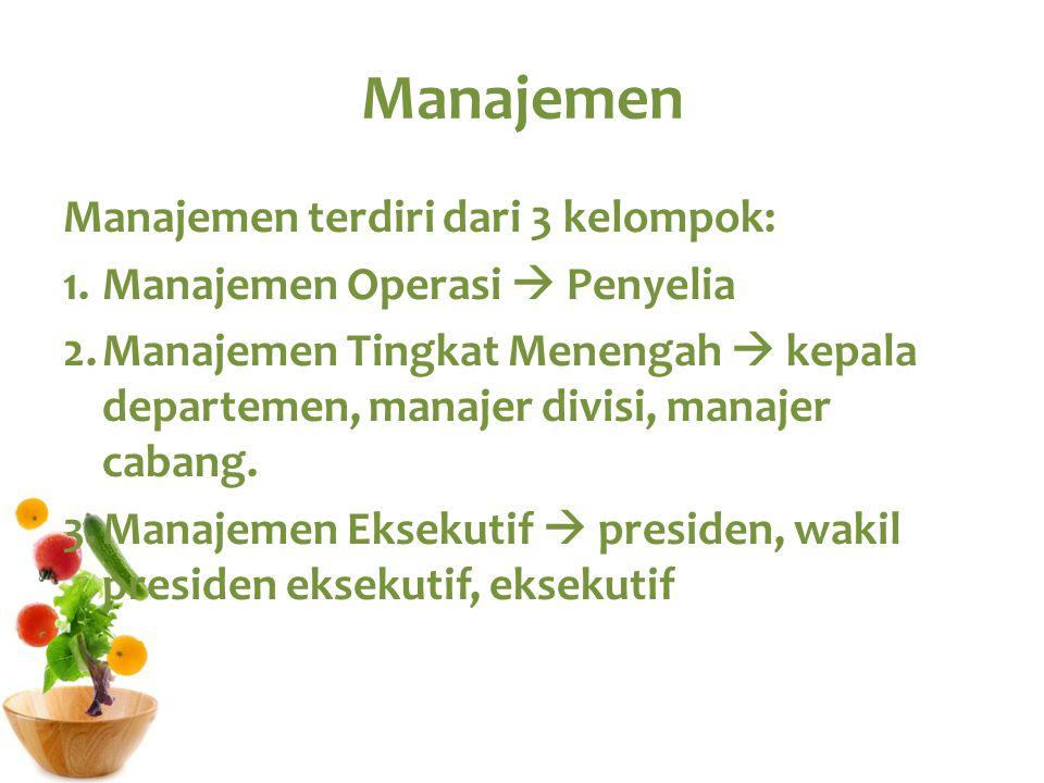 Manajemen Manajemen terdiri dari 3 kelompok: