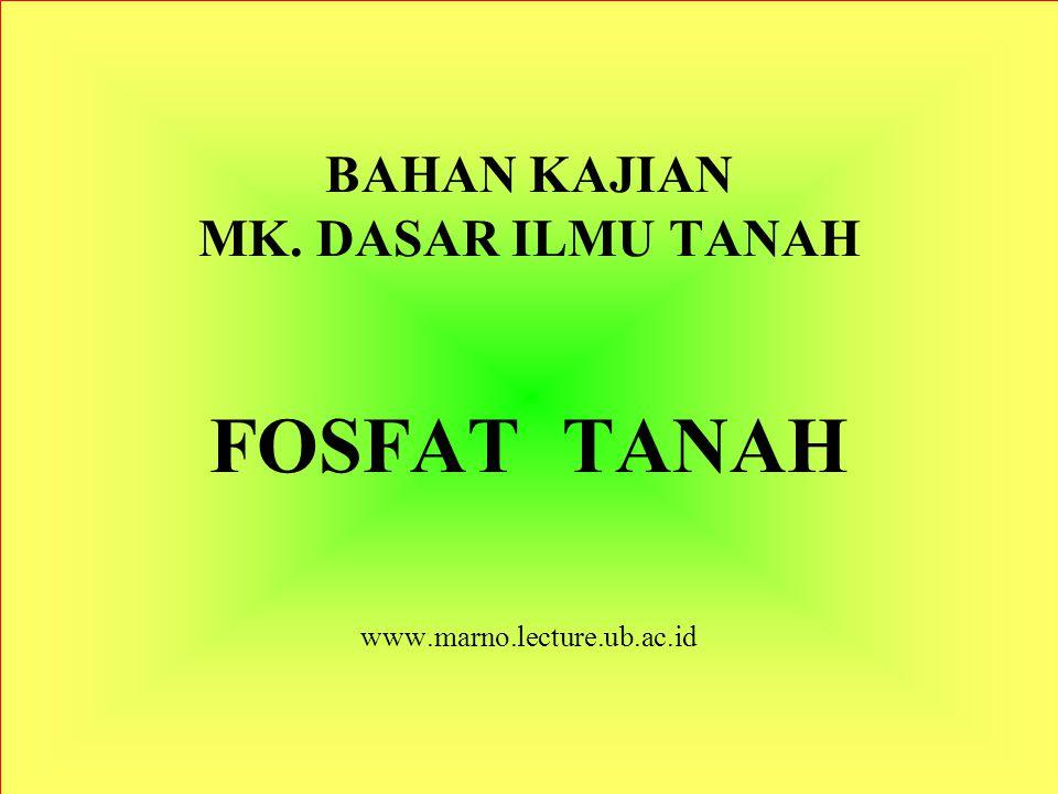 BAHAN KAJIAN MK. DASAR ILMU TANAH FOSFAT TANAH www. marno. lecture. ub