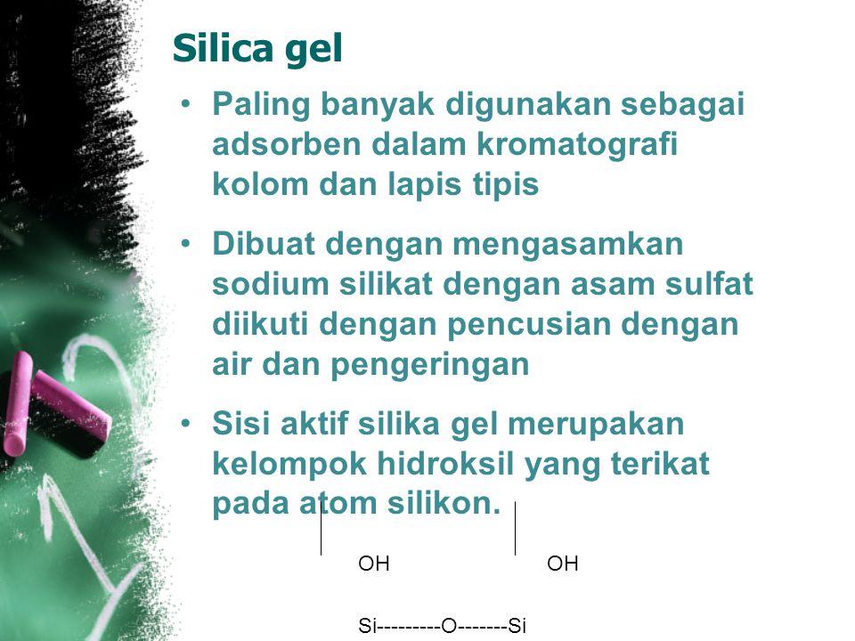 Silica gel Paling banyak digunakan sebagai adsorben dalam kromatografi kolom dan lapis tipis.