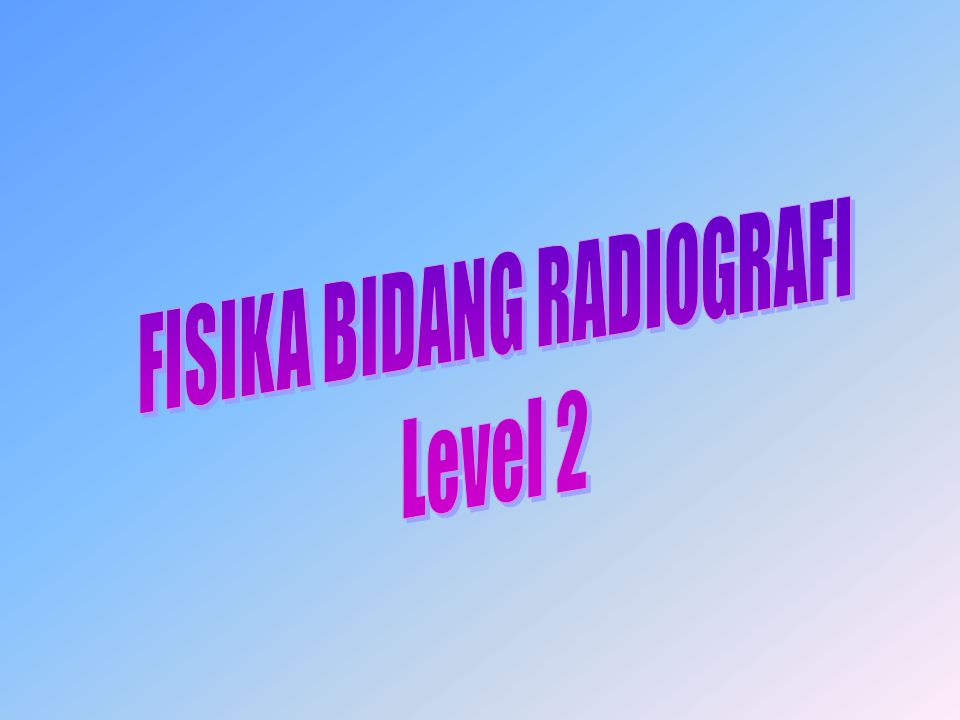 FISIKA BIDANG RADIOGRAFI