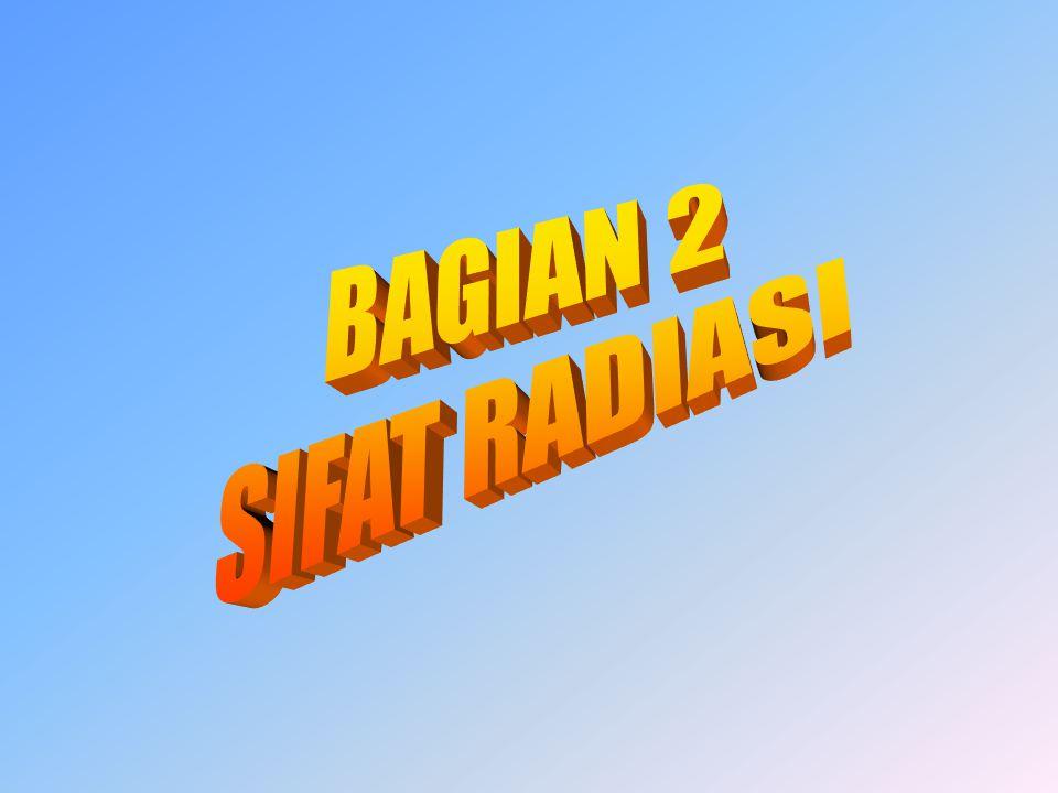 BAGIAN 2 SIFAT RADIASI
