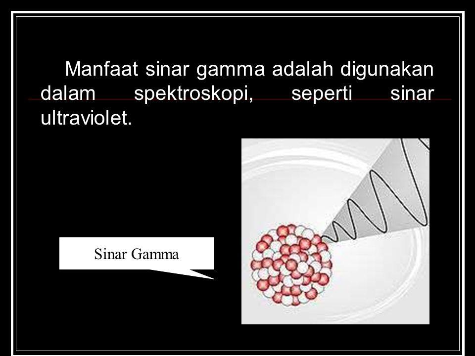 Manfaat sinar gamma adalah digunakan dalam spektroskopi, seperti sinar ultraviolet.