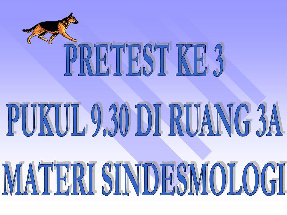 PRETEST KE 3 PUKUL 9.30 DI RUANG 3A MATERI SINDESMOLOGI