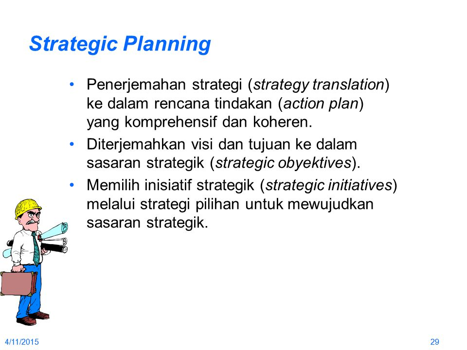 Strategic Planning Penerjemahan strategi (strategy translation) ke dalam rencana tindakan (action plan) yang komprehensif dan koheren.
