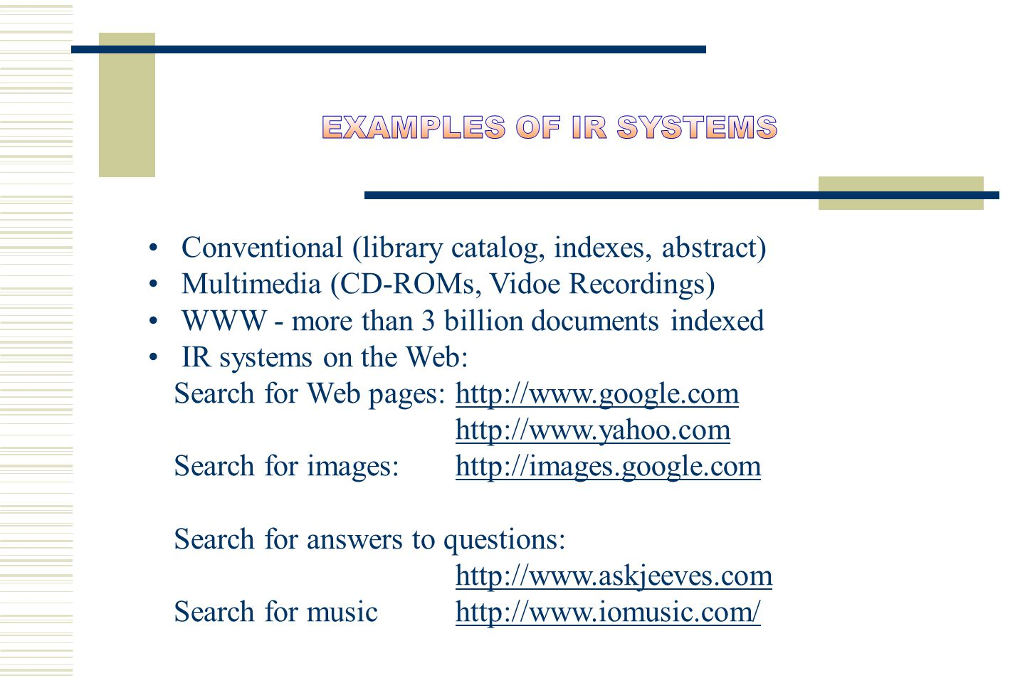 EXAMPLES OF IR SYSTEMS Conventional (library catalog, indexes, abstract) Multimedia (CD-ROMs, Vidoe Recordings)