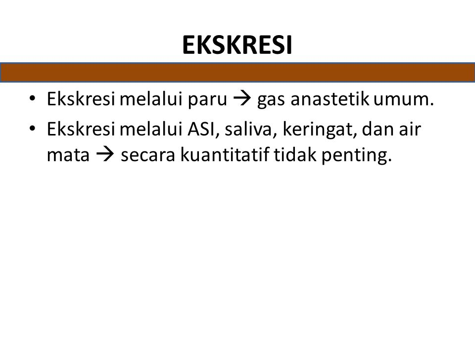 EKSKRESI Ekskresi melalui paru  gas anastetik umum.