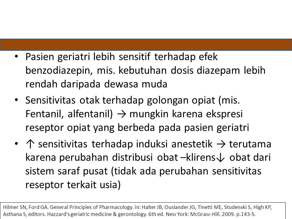 Pasien geriatri lebih sensitif terhadap efek benzodiazepin, mis