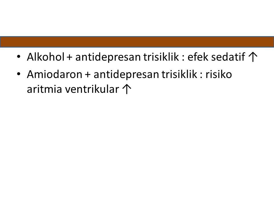 Alkohol + antidepresan trisiklik : efek sedatif ↑